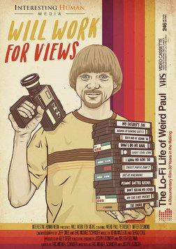 Will Work For Views - The Lo-Fi Life of Weird Paul