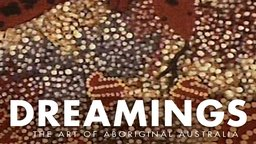 Dreamings - The Art of Aboriginal Australia