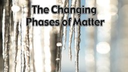 The Changing Phases of Matter