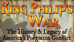 King Philip's War - The History & Legacy of America's Forgotten Conflict