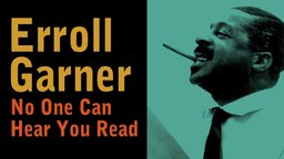 Erroll Garner: No One Can Hear You Read