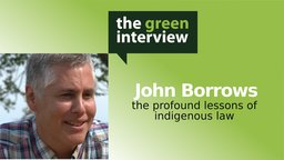 John Borrows: The Profound Lessons of Indigenous Law