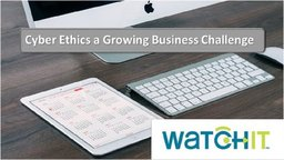 Cyber Ethics: A Growing Business Challenge