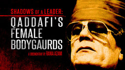 Shadows of a Leader - Qaddafi's Female Bodyguards