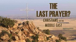 The Last Prayer? - Christians in the Middle East