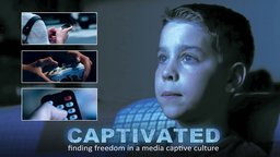 Captivated - Finding Freedom in a Media Captive Culture