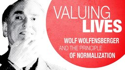 Valuing Lives - Wolf Wolfensberger and the Principle of Normalization