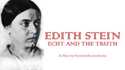 Edith Stein: Echt and the Truth - The Story of a German Philosopher and Nun