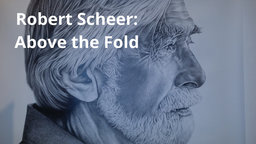 Robert Scheer: Above the Fold - A Profile of a Legendary Journalist